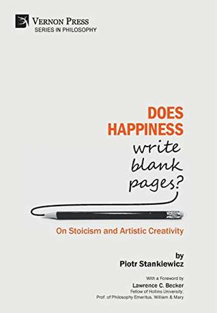 Does Happiness Write Blank Pages? on Stoicism and Artistic Cr... by Piotr Stankiewicz