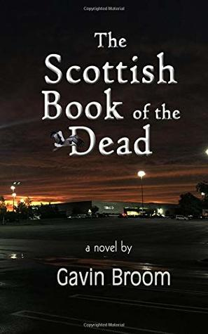 The Scottish Book of the Dead by Gavin Broom