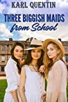 Three Biggish Maids from School: a tale of corporal punishment