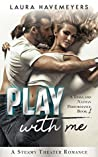 Play With Me: A Steamy Theater Romance (A Tessa and Nathan Performance Book Book 1)