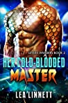 Her Cold-Blooded Master by Lea Linnett