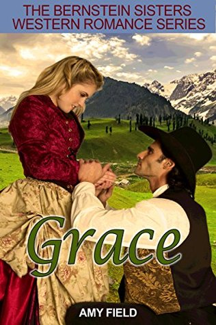 Grace: A Historical Western Romance Story ( The Bernstein Sisters Western Historical Romance Series Book 4)