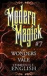 The Wonders of Vale (Modern Magick, #7)