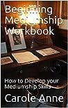 Beginning Mediumship Workbook: How to Develop your Mediumship Skills