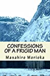Confessions of a Frigid Man: A Philosopher's Journey Into the Hidden Layers of Men's Sexuality