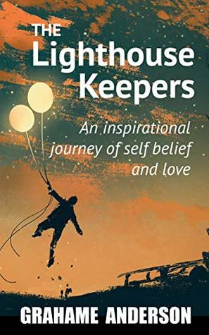 The Lighthouse Keepers: An inspirational journey of self belief and love