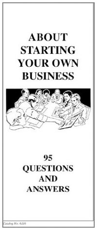 About Starting Your Own Business: 95 Questions and Answers