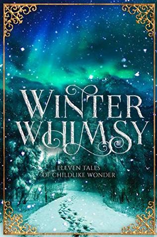 Winter Whimsy: Eleven Tales of Childlike Wonder