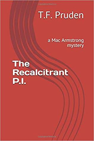The Recalcitrant P.I. (The Mac Armstrong Mysteries, #1)