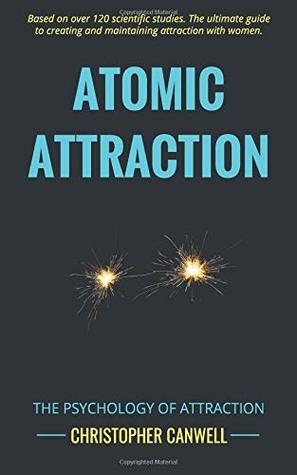 Atomic Attraction: Create and Maintain Attraction with Women