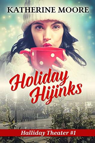 Holiday Hijinks (Halliday Theater, #1)