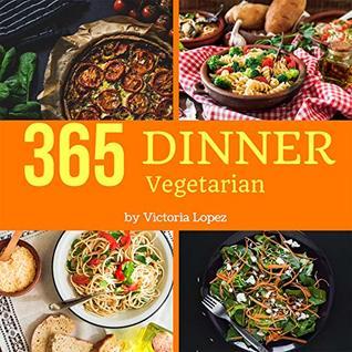 Vegetarian Dinner 365 Enjoy 365 Days With Amazing Vegetarian