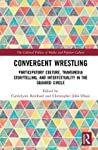Convergent Wrestling: Participatory Culture, Transmedia Storytelling, and Intertextuality in the Squared Circle