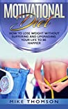Motivational Diet: Motivational Dieting for Weight Loss: How to Lose Weight Without Suffering, Upgrade Your Life to be Happier