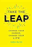 Take the Leap: Change Your Career, Change Your Life