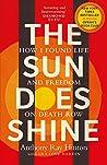 The Sun Does Shine: How I Found Life on Death Row