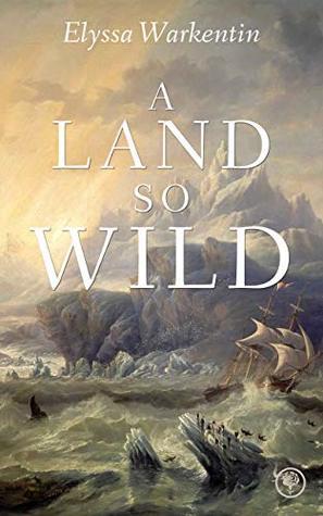 A Land So Wild by Elyssa Warkentin