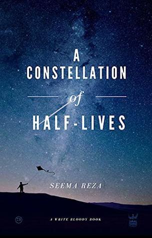 A Constellation of Half-Lives by Seema Reza
