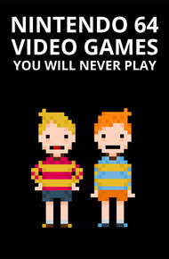Nintendo 64 Video Games You Will Never Play