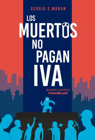 Los muertos no pagan IVA (Parabellum #2) by Sergio Sánchez Morán