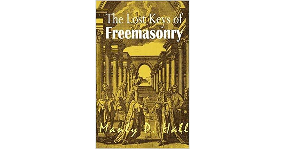 The Lost Keys Of Freemasonry Annotated And Illustrated By Manly Hall