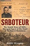 Saboteur - The Untold Story of SOE's Youngest Agent at the Heart of the French Resistance