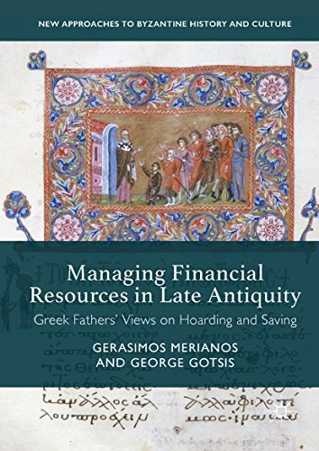 Managing Financial Resources in Late Antiquity Greek Fathers' Views on Hoarding and Saving