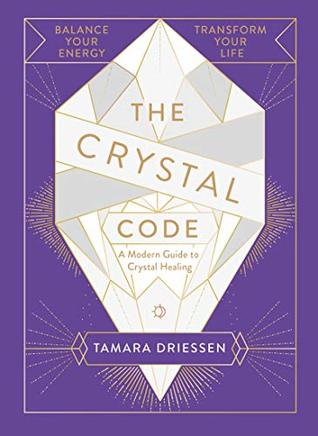The Crystal Code: How to Harness Positive Energy, Embrace Success and Transform Your Life