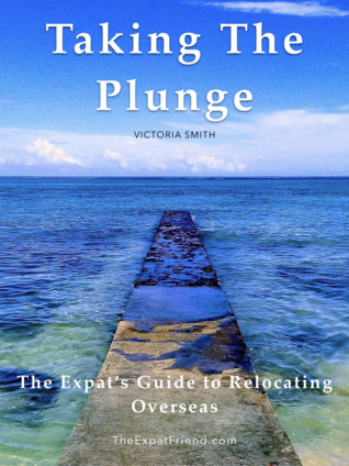 Taking The Plunge: The Expat's Guide To Relocating Overseas