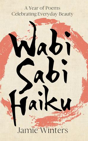 Wabi Sabi Haiku by Jamie   Winters