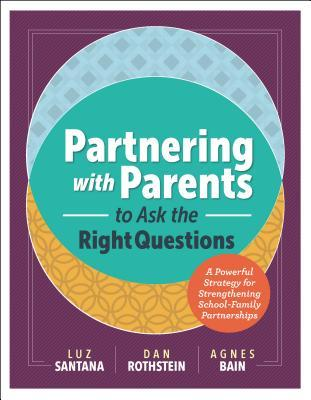 Partnering with Parents to Ask the Right Questions A Powerful Strategy for Strengthening School-Family Partnerships