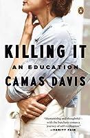 Killing It: An Education