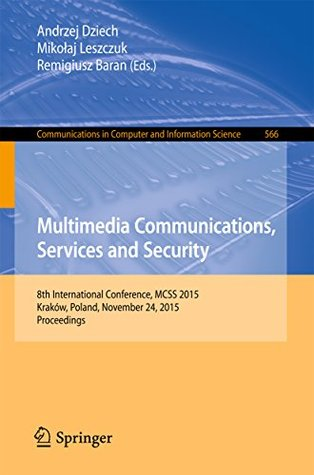 Multimedia Communications, Services and Security: 8th International Conference, MCSS 2015, Kraków, Poland, November 24, 2015. Proceedings (Communications in Computer and Information Science Book 566)