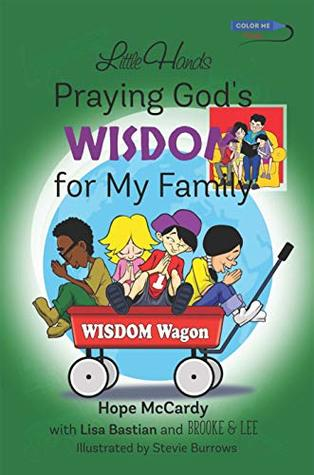 Little Hands Praying God's WISDOM for My Family: Prayers and Fun Activities Encouraging Children to Pray Hope McCardy, Lisa Bastian, Brooke and Lee, Stevie Burrows