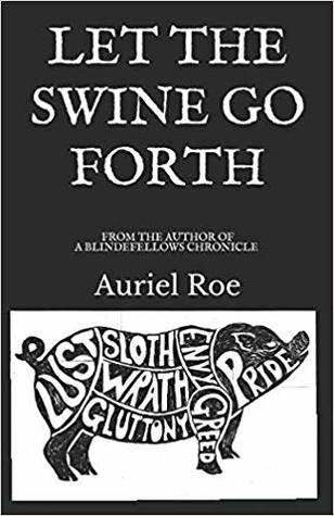 Let The Swine Go Forth by Auriel Roe
