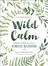 Wild Calm: Finding Mindfulness in Forest Bathing: A Guided Journal