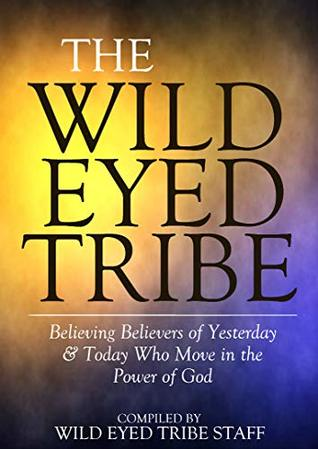 The Wild Eyed Tribe: Miracle Workers, Healers, Mystics and