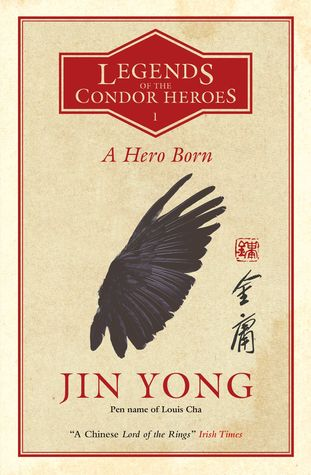 A Hero Born (Legends of the Condor Heroes #1) by Jin Yong