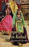 Shakespeare in Kabul: Ein Aufbruch in drei Akten