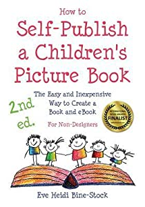 How to Self-Publish a Children's Picture Book 2nd ed.: The Easy and Inexpensive Way to Create a Book and eBook: For Non-Designers