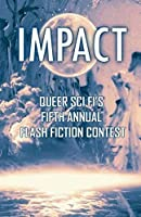 Impact: Queer Sci Fi's Fifth Annual Flash Fiction Contest (QSF Flash Fiction) (Volume 4)