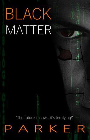 Black Matter: A Techno-thriller (The Black Series Book 1)