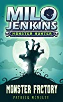 Monster Factory (Milo Jenkins: Monster Hunter Book 1)