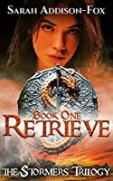 Retrieve (The Stormers Trilogy Book 1)
