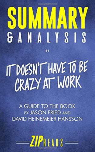 It Doesn-t Have to Be Crazy at Work by Jason Fried