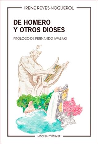 De Homero y otros dioses by Irene Reyes-Noguerol