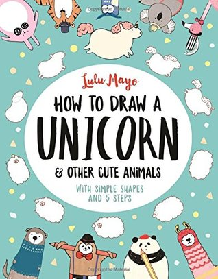 How To Draw A Unicorn And Other Cute Animals With Simple Shapes In