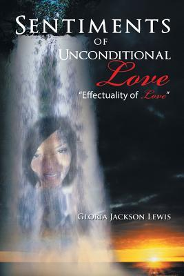Sentiments of Unconditional Love: Effectuality of Love