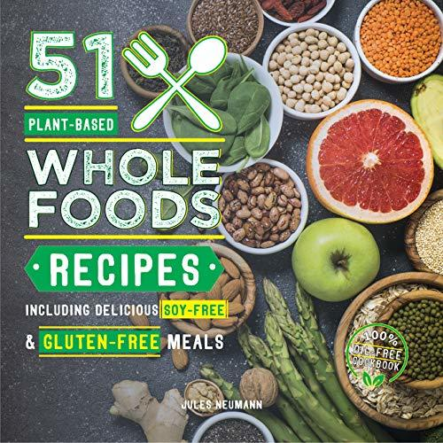 51 Plant-Based Whole Foods Recipes Including Delicious Soy-Free amp amp GluFree Meals