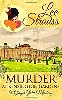 Murder at Kensington Gardens (Ginger Gold Mysteries #5)